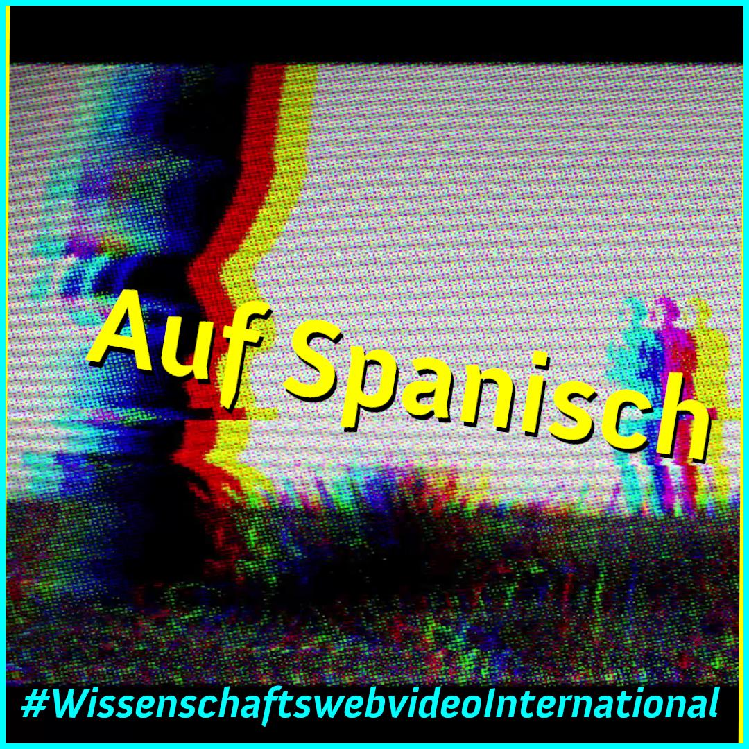 Wissenschaftswebvideo International – Auf Spanisch